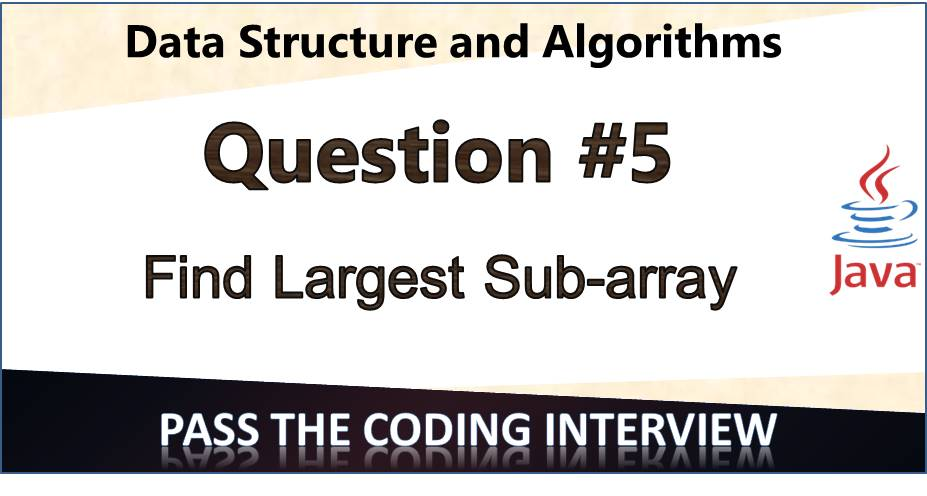 Question 5 – Find Largest Sub-array