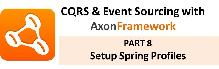 CQRS With Axon Tutorial: Part 8 – Setup Spring Profiles