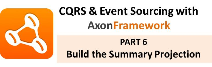 CQRS With Axon Tutorial: Part 6 – Build the Summary Projection